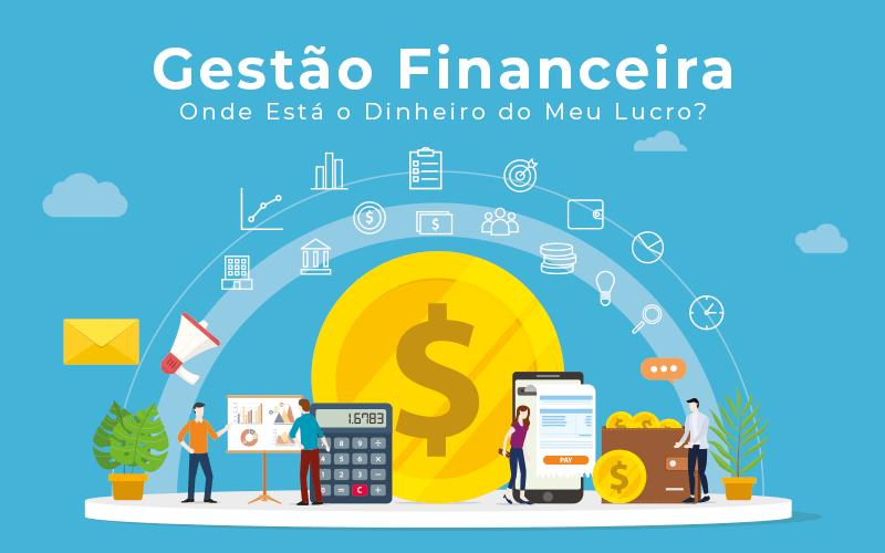 Gestao Financeira Onde Esta O Dinheiro Do Meu Lucro - Contabilidade em Guarulhos - SP | Guarulhos Contabilidade - Gestão Financeira – Onde Está o Dinheiro do Meu Lucro?