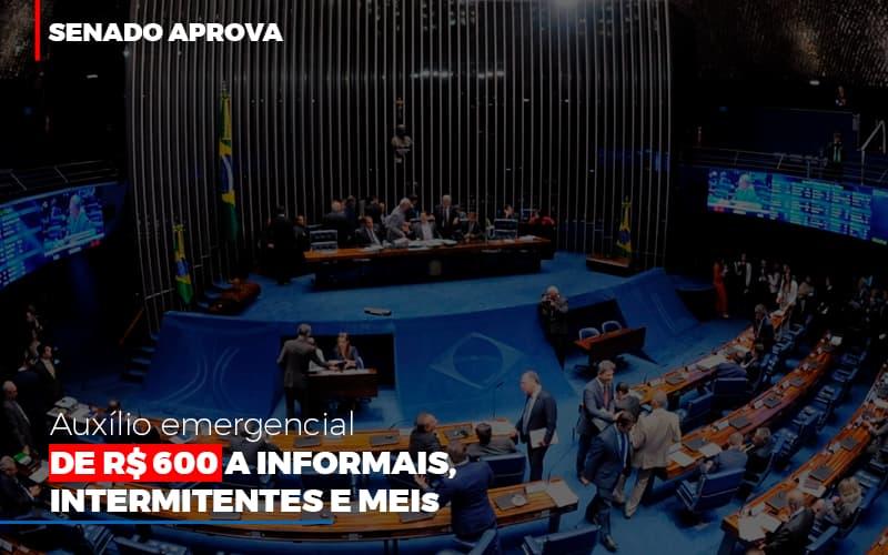 Senado Aprova Auxilio Emergencial De 600 - Contabilidade no Itaim Paulista - SP | Abcon Contabilidade - Senado aprova auxílio emergencial de R$ 600 a informais, intermitentes e MEIs