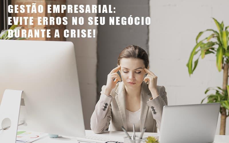 gestao-empresarial-evite-erros-no-seu-negocio-durante-a-crise - Gestão Empresarial: Evite Erros No Seu Negócio Durante A Crise!