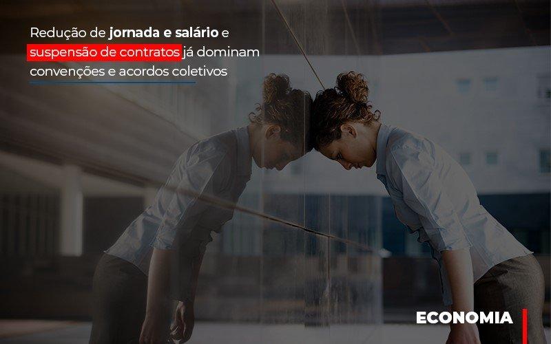 reducao-de-jornada-e-salario-e-suspensao-de-contratos-ja-dominam-convencoes-e-acordos - Redução de jornada e salário e suspensão de contratos já dominam convenções e acordos coletivos