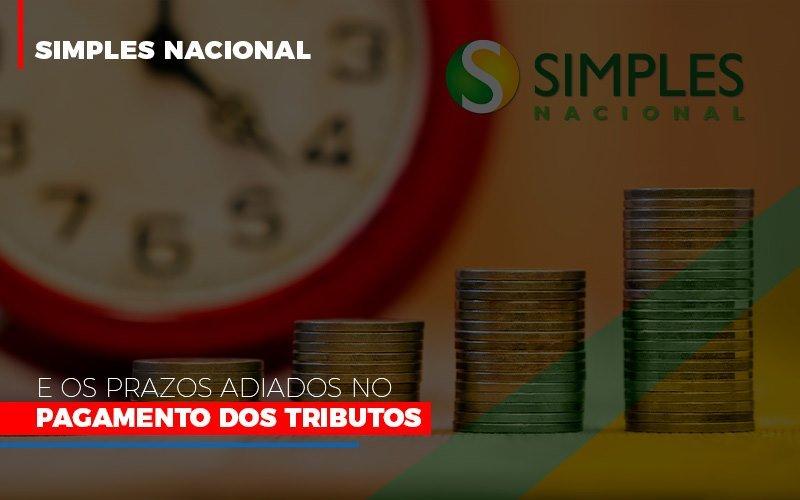 simples-nacional-e-os-prazos-adiados-no-pagamento-dos-tributos - Simples Nacional e os prazos adiados no pagamento dos tributos