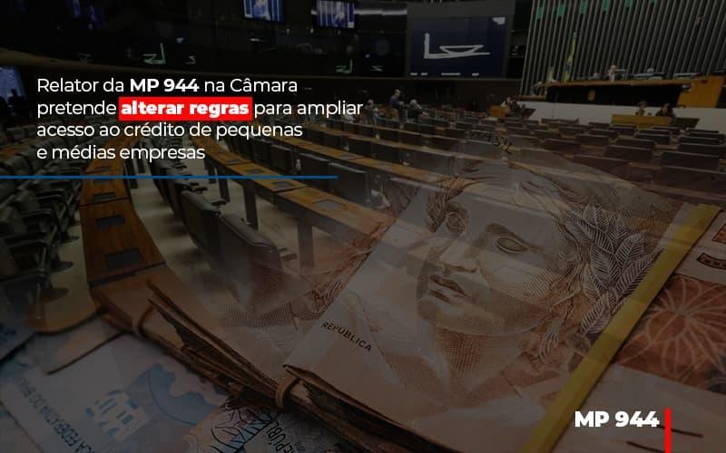 relator-da-mp-944-na-camara-pretende-alterar-regras-para-ampliar-acesso-ao-credito-de-pequenas-e-medias-empresas - Relator da MP 944 na Câmara pretende alterar regras para ampliar acesso ao crédito de pequenas e médias empresas