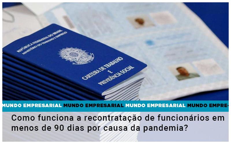 como-funciona-a-recontratacao-de-funcionarios-em-menos-de-90-dias-por-causa-da-pandemia - Como funciona a recontratação de funcionários em menos de 90 dias por causa da pandemia?