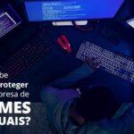 Como Proteger Sua Empresa De Crimes Virtuais - Quero montar uma empresa - Como proteger sua empresa de crimes virtuais?