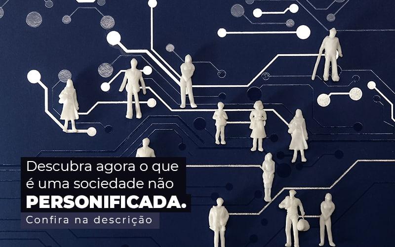 Descubra Agora O Que E Uma Sociedade Nao Personificada Post 1 - Contabilidade em Guarulhos - SP | Guarulhos Contabilidade - Sociedade não personificada – o que é?