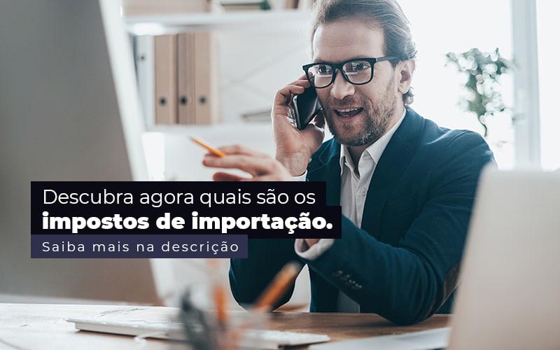 Descubra Agora Quais Sao Os Impostos De Importacao Post 1 - Contabilidade em Guarulhos - SP | Guarulhos Contabilidade - Impostos de importação – quais são?