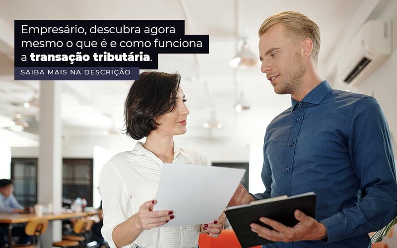 Empresario Descubra Agora Mesmo O Que E E Como Funciona A Transacao Tributaria Post 1 - Contabilidade em Guarulhos - SP | Guarulhos Contabilidade - Transação tributária – como funciona?